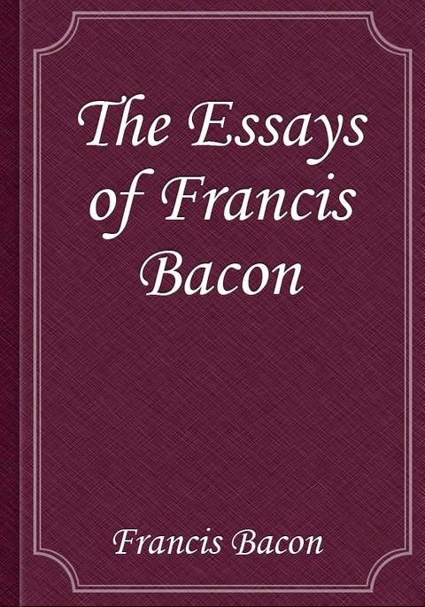 Francis Bacon Essays Summary
