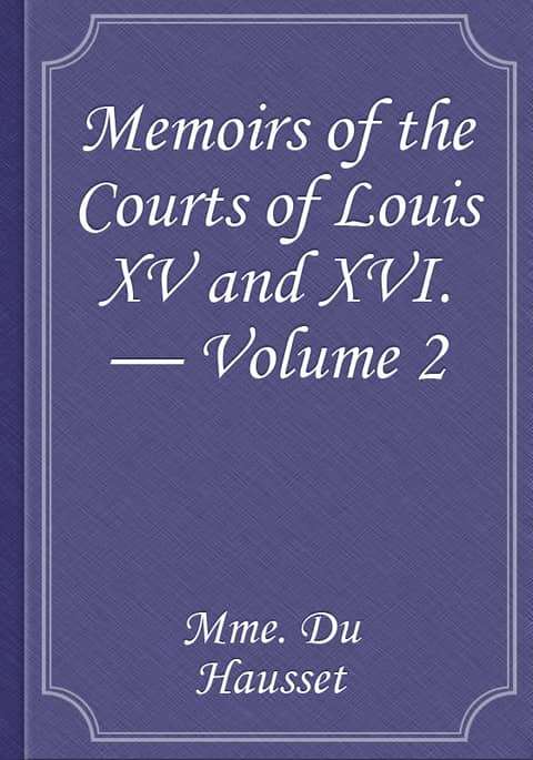 Memoirs Of The Courts Of Louis Xv And Xvi Volume 2 Being Secret