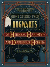 Short Stories from Hogwarts: Heroism, Hardship and Dangerous Hobbies