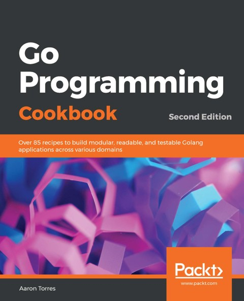 Go Programming Cookbook Second Edition